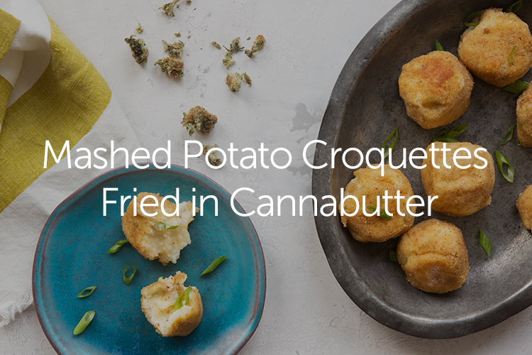 Mashed potato croquettes fried in cannabutter