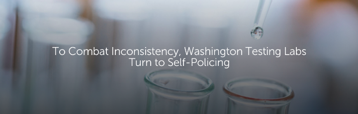 To Combat Inconsistency, Washington Testing Labs Turn to Self-Policing