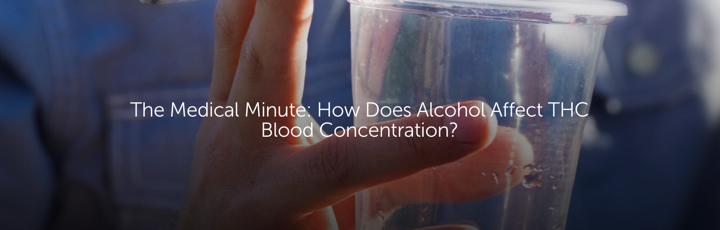 The Medical Minute: How Does Alcohol Affect THC Blood Concentration?