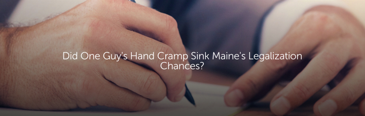 Did One Guy's Hand Cramp Sink Maine's Legalization Chances?