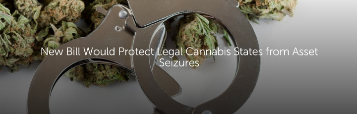 New Bill Would Protect Legal Cannabis States From Asset Seizures