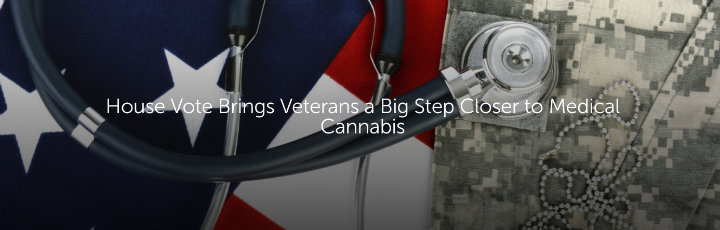 House Vote Brings Veterans a Big Step Closer to Medical Cannabis