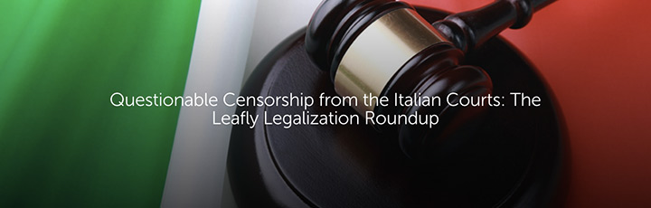 Questionable Censorship from the Italian Courts: The Leafly Legalization Roundup