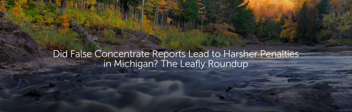 Did False Concentrate Reports Lead to Harsher Penalties in Michigan? The Leafly Roundup