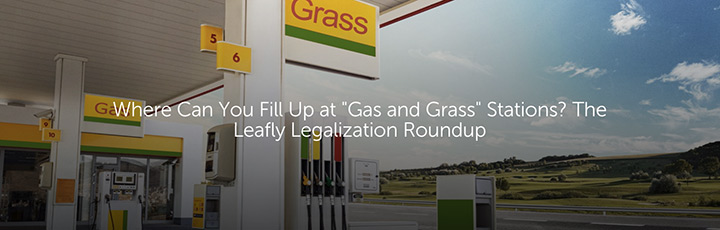 """Where Can You Fill Up at """"Gas and Grass"""" Stations? The Leafly Legalization Roundup"""