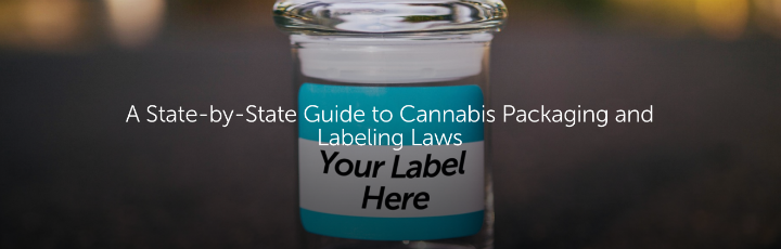 A State-by-State Guide to Cannabis Packaging and Labeling Laws