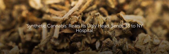'Synthetic Cannabis' Rears Its Ugly Head, Sends 33 to NY Hospital