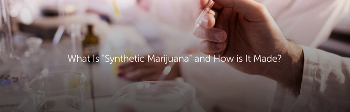 """What Is """"Synthetic Marijuana"""" and How is It Made?"""