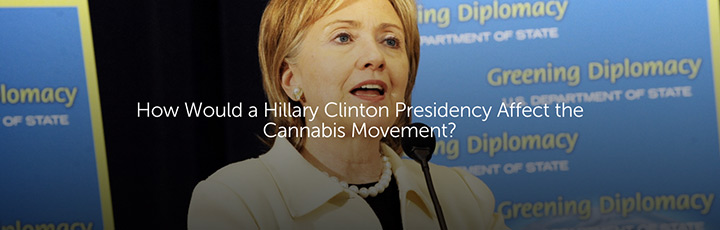 How Would a Hillary Clinton Presidency Affect the Cannabis Movement?