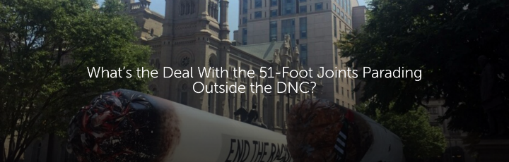 What's the Deal with the 51-Foot Joints Parading Outside the DNC?