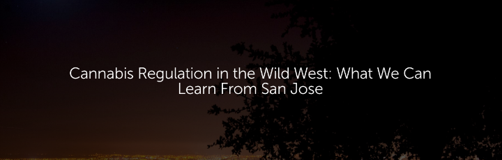 Cannabis Regulation in the Wild West: What We Can Learn From San Jose