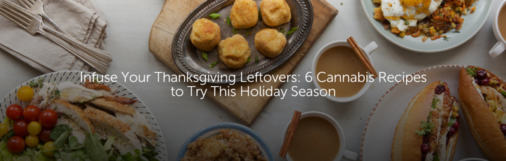 Infuse Your Thanksgiving Leftovers: 6 Cannabis Recipes to Try This Holiday Season