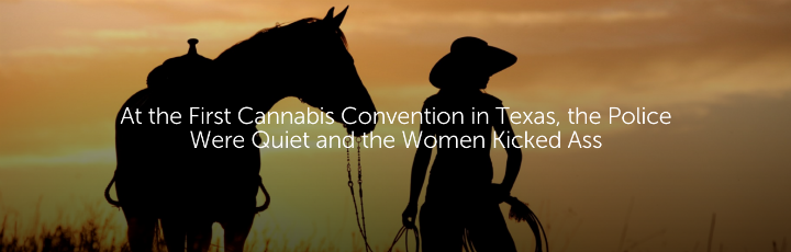 At the First Cannabis Convention in Texas, the Police Were Quiet and the Women Kicked Ass