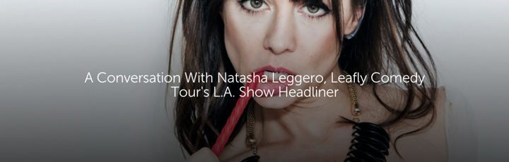 A Conversation With Natasha Leggero, Leafly Comedy Tour's L.A. Show Headliner