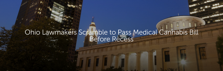 Ohio Lawmakers Scramble to Pass Medical Cannabis Bill Before Recess