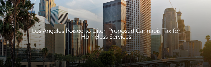 Los Angeles Poised to Ditch Proposed Cannabis Tax for Homeless Services