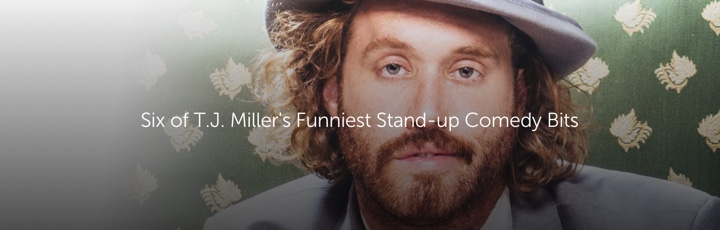 Six of T.J. Miller's Funniest Stand-up Comedy Bits