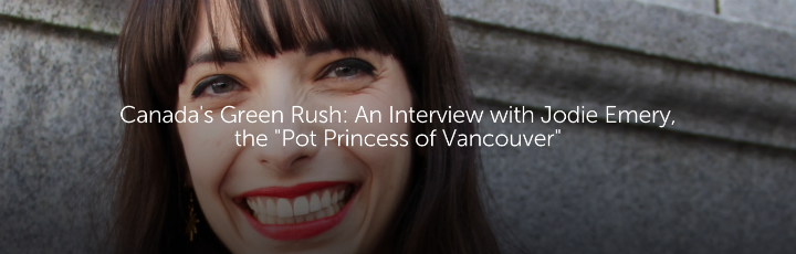 "Canada's Green Rush: An Interview with Jodie Emery, the ""Pot Princess of Vancouver"""