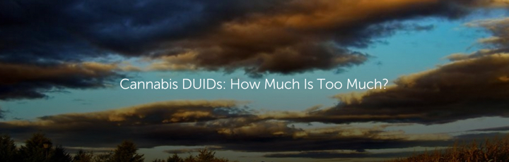 Cannabis DUIDs: How Much Is Too Much?