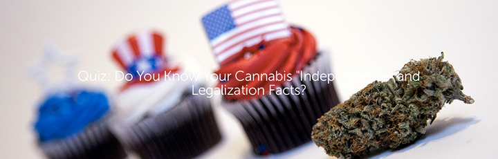 """Quiz: Do You Know Your Cannabis """"Independence"""" and Legalization Facts?"""