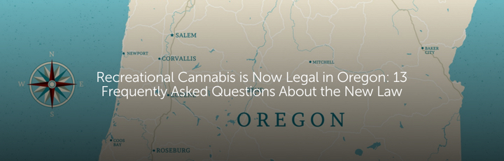 Recreational Cannabis is Now Legal in Oregon: 13 Frequently Asked Questions About the New Law