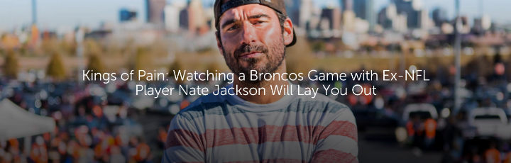Kings of Pain: Watching a Broncos Game with Ex-NFL Player Nate Jackson Will Lay You Out