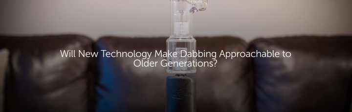Will New Technology Make Dabbing Approachable to Older Generations?