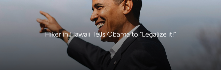 "Hiker in Hawaii Tells Obama to ""Legalize it!"""