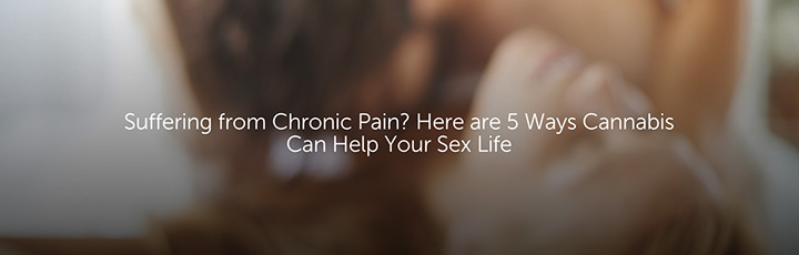 Suffering from Chronic Pain? Here are 5 Ways Cannabis Can Help Your Sex Life