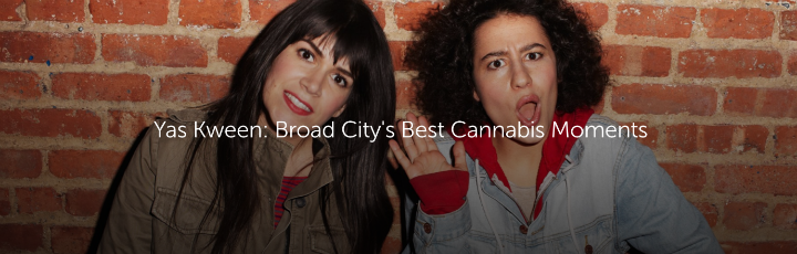 Yas Kween: Broad City's Best Cannabis Moments