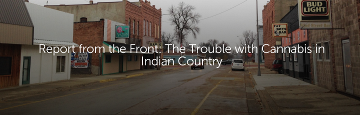 Report from the Front: The Trouble with Cannabis in Indian Country
