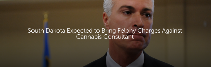 South Dakota Expected to Bring Felony Charges Against Cannabis Consultant