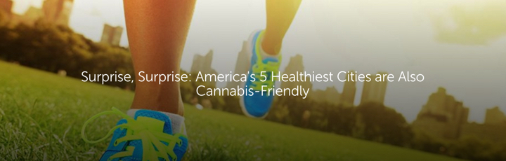 Surprise, Surprise: America's 5 Healthiest Cities are Also Cannabis-Friendly