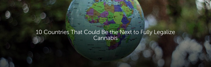10 Countries That Could Be the Next to Fully Legalize Cannabis