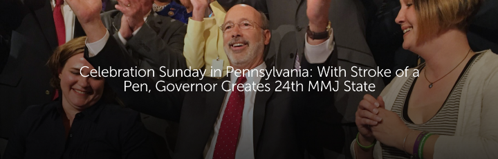 Celebration Sunday in Pennsylvania: With Stroke of a Pen, Governor Creates 24th MMJ State