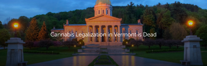 Cannabis Legalization in Vermont is Dead