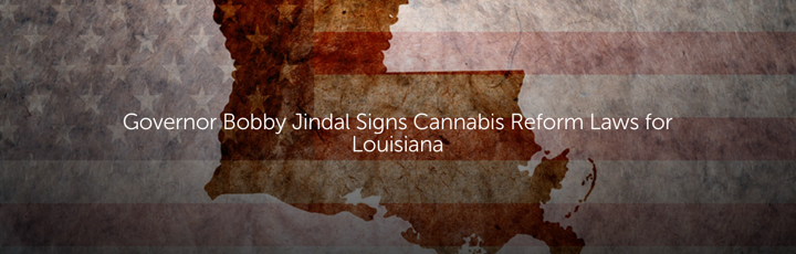 Governor Bobby Jindal Signs Cannabis Reform Laws for Louisiana
