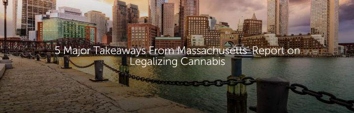 5 Major Takeaways From Massachusetts' Report on Legalizing Cannabis