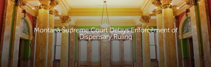 Montana Supreme Court Delays Enforcement of Dispensary Ruling