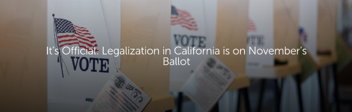 It's Official: Legalization in California is on November's Ballot