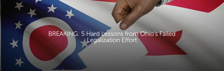 BREAKING: 5 Hard Lessons from Ohio's Failed Legalization Effort