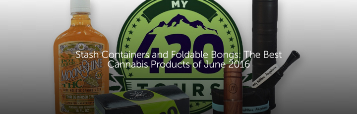 Stash Containers and Foldable Bongs: The Best Cannabis Products of June 2016