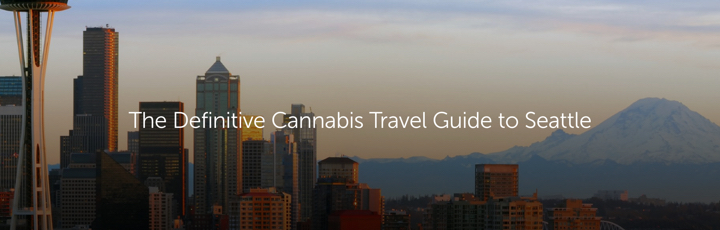 The Definitive Cannabis Travel Guide to Seattle