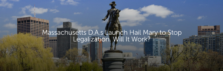 Massachusetts D.A.s Launch Hail Mary to Stop Legalization. Will It Work?