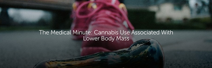 The Medical Minute: Cannabis Use Associated with Lower Body Mass