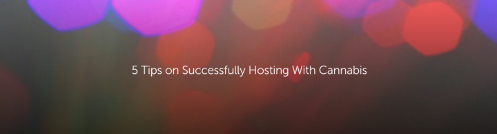 5 Tips on Successfully Hosting With Cannabis