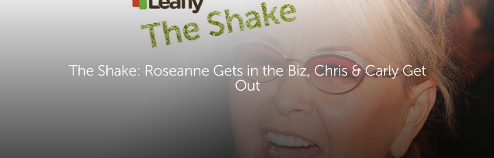 The Shake: Roseanne Gets in the Biz, Chris & Christie Get Out