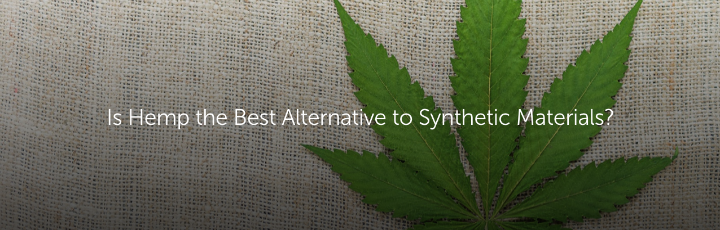 Is Hemp the Best Alternative to Synthetic Materials?