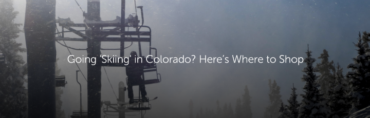 Going 'Skiing' in Colorado? Here's Where to Shop