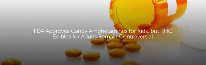 FDA Approves Candy Amphetamines for Kids, but THC Edibles for Adults Remain Controversial
